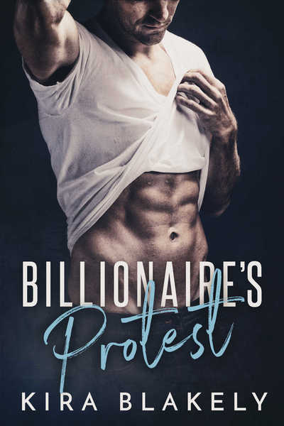Billionaire's Protest Steamy Short Story by Kira Blakely