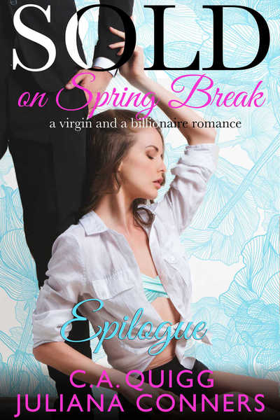 Sold on Spring Break Epilogue by CA Quigg